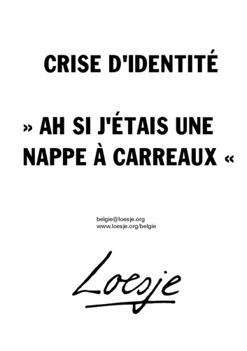 crise d 39 identit ah si j 39 tais une nappe carreaux loesje international. Black Bedroom Furniture Sets. Home Design Ideas