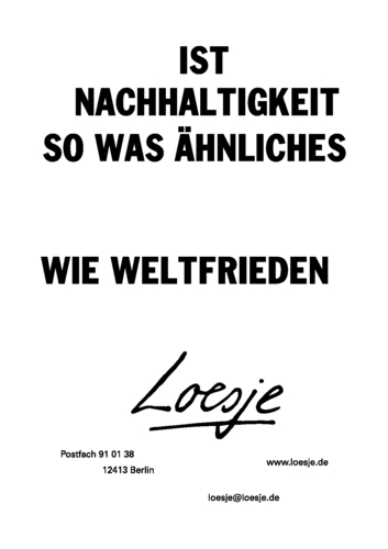 ist nachhaltigkeit so was hnliches wie weltfrieden loesje international. Black Bedroom Furniture Sets. Home Design Ideas