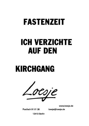 FASTENZEIT / ICH VERZICHTE AUF DEN KIRCHGANG