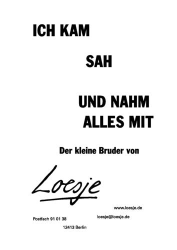 ICH KAM / SAH / UND NAHM ALLES MIT - Der kleine Bruder von Loesje