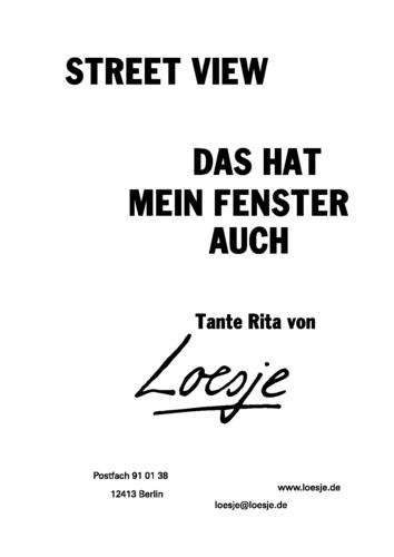 STREET VIEW / DAS HAT MEIN FENSTER AUCH - Tante Rita von Loesje