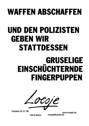 WAFFEN ABSCHAFFEN / UND DEN POLIZISTEN GEBEN WIR GRUSELIGE EINSCHÜCHTERNDE FINGERPUPPEN