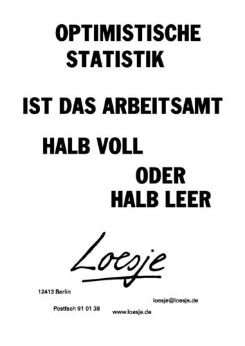 OPTIMISTISCHE STATISTIK / IST DAS ARBEITSAMT HALB VOLL ODER HALB LEER