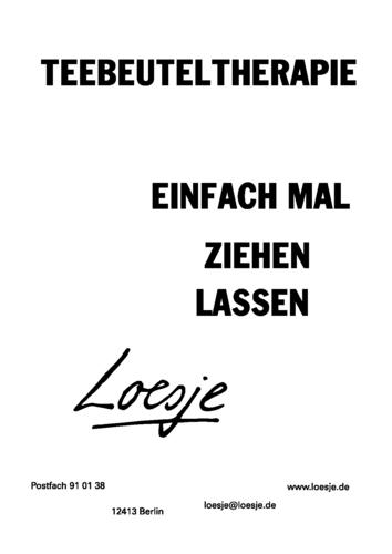 TEEBEUTELTHERAPIE / EINFACH MAL ZIEHEN LASSEN