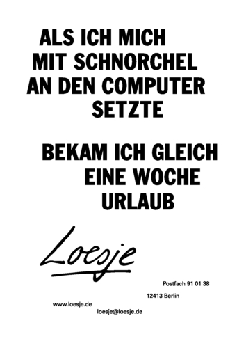 ALS ICH MICH MIT SCHNORCHEL AN DEN COMPUTER SETZTE / BEKAM ICH GLEICH EINE WOCHE URLAUB