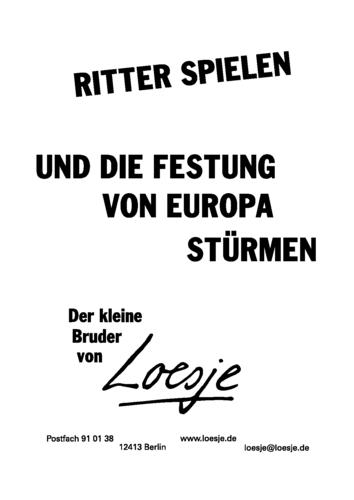 RITTER SPIELEN / UND DIE FESTUNG VON EUROPA STÜRMEN - der kleine Bruder von Loesje