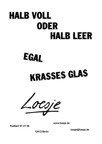 HALB VOLL ODER HALB LEER / EGAL / KRASSES GLAS