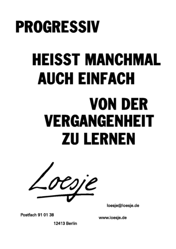 PROGRESSIV HEISST MANCHMAL AUCH EINFACH / VON DER VERGANGENHEIT ZU LERNEN