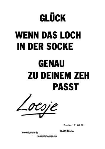 GLÜCK / WENN DAS LOCH IN DER SOCKE GENAU ZU DEINEM ZEH PASST