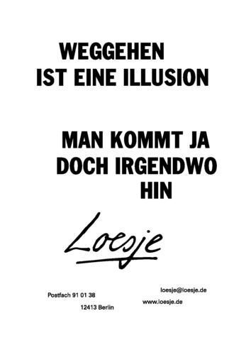 WEGGEHEN IST EINE ILLUSION / MAN KOMMT JA DOCH IRGENDWO HIN
