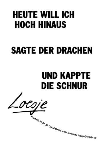 HEUTE WILL ICH HOCH HINAUS / SAGTE DER DRACHEN UND KAPPTE DIE SCHNUR