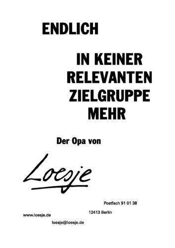 ENDLICH IN KEINER RELEVANTEN ZIELGRUPPE MEHR - Der Opa von Loesje
