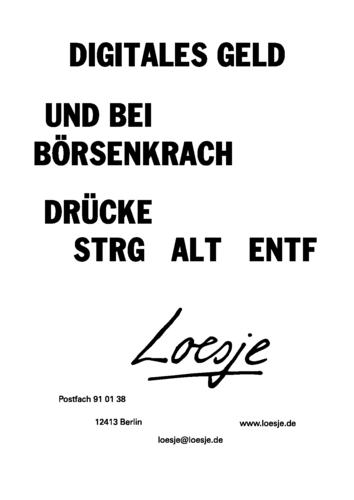 DIGITALES GELD / UND BEI BÖRSENKRACH / DRÜCKE STRG ALT ENTF