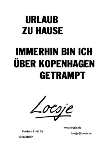 URLAUB ZU HAUSE / IMMERHIN BIN ICH ÜBER KOPENHAGEN GETRAMPT