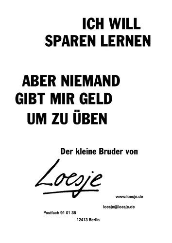 ICH WILL SPAREN LERNEN / ABER NIEMAND GIBT MIR GELD / UM ZU ÜBEN - der kleine Bruder von Loesje