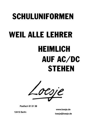 SCHULUNIFORMEN / WEIL ALLE LEHRER HEIMLICH AUF AC/DC STEHEN