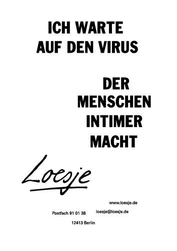 ICH WARTE AUF DEN VIRUS / DER MENSCHEN INTIMER MACHT