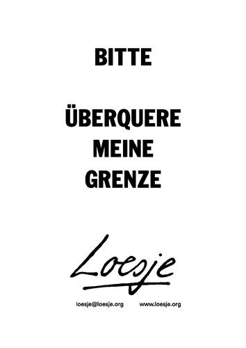 BITTE / ÜBERQUERE MEINE GRENZE