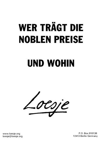 WER TRÄGT DIE NOBLEN PREISE / UND WOHIN
