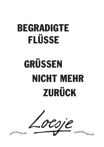BEGRADIGTE FLÜSSE / GRÜSSEN NICHT MEHR ZURÜCK