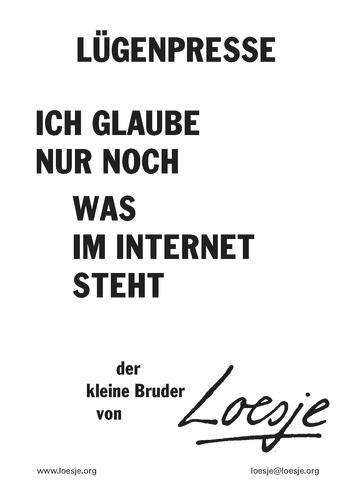 LÜGENPRESSE / ICH GLAUBE NUR NOCH / WAS IM INTERNET STEHT - Der kleine Bruder von Loesje